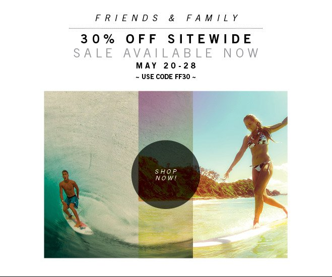30% OFF Sitewide / Friends and Family Sale Starts Now!