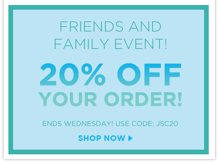 20% OFF Your Order Ends Wednesday! Use code: JSC20