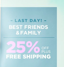 Best Friends & Family - 25% Off Plus Free Shipping!