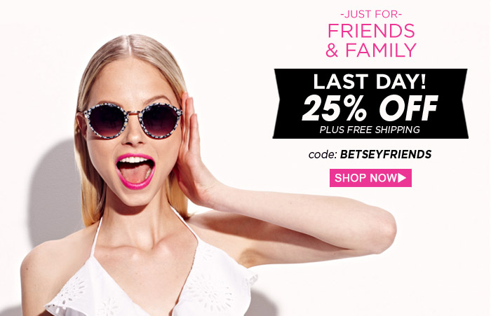 Friends & Family - 25% Off plus Free Shipping!