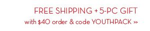 FREE SHIPPING + 5-PC GIFT with ANY $40 order + code YOUTHPACK.
