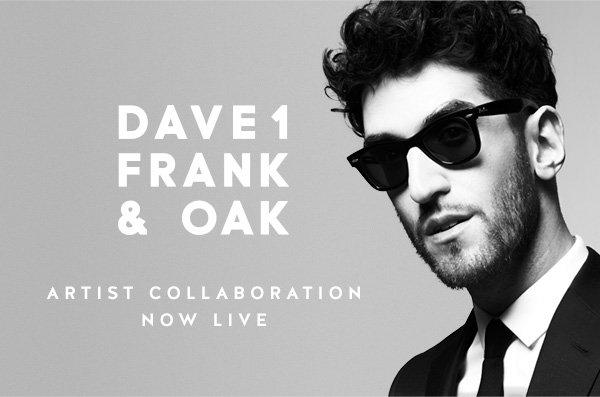 DAVE1 FRANK & OAK - ARTIST COLLABORATION - LIVE NOW