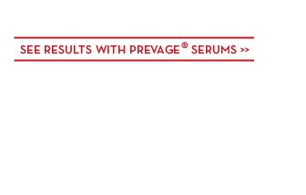 SEE RESULTS WITH PREVAGE® SERUMS