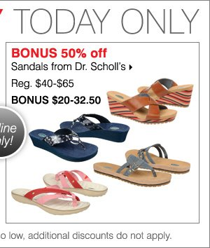 Deals of the Day! Today only! BONUS 50% off. Sandals from Dr. Scholl's.