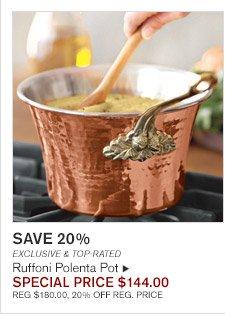 SAVE 20% -- EXCLUSIVE & TOP-RATED -- Ruffoni Polenta Pot, SPECIAL PRICE $144.00 -- REG $180.00, 20% OFF REG. PRICE