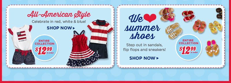 All-American Style. Celebrate in red, white and blue! We Love Summer Shoes. Step out in sandals, flip flops and sneakers! Now $12.99 & under!(2)