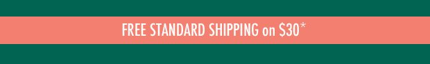 FREE Standard Shipping on $30*
