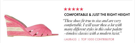 "COMFORTABLE & JUST THE RIGHT HEIGHT       ""These shoes fit true  to size and are very comfortable.  I will wear these a lot with many  different styles in this color palette – timeless classics with a  modern twist.""       -Laura53 