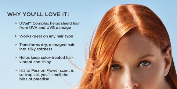 Why you'll Love It: UVeil(tm) Complex helps shield hair from UVA and UVB damage Works great on any hair type Transforms dry, damaged hair into silky softness. Helps keep color-treated hair vibrant and shiny Island Passion Flower scent is so tropical, you'll smell the bliss of paradise.