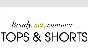 Ready, set, summer... TOPS & SHORTS