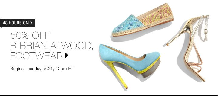 50% Off* B Brian Atwood Footwear...Shop Now
