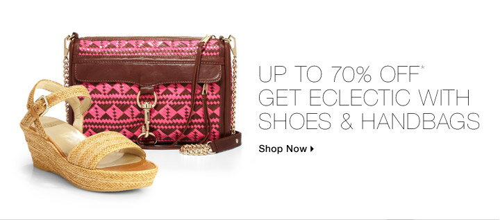 Up To 70% Off* Get Eclectic With Shoes & Handbags