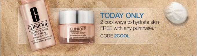 TODAY  ONLY 2 cool ways to hydrate skin FREE with any purchase.* CODE 2COOL.
