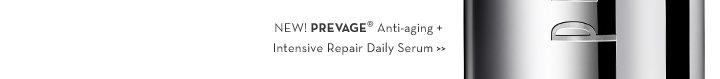 NEW! PREVAGE® Anti-aging + Intensive Repair Daily Serum.