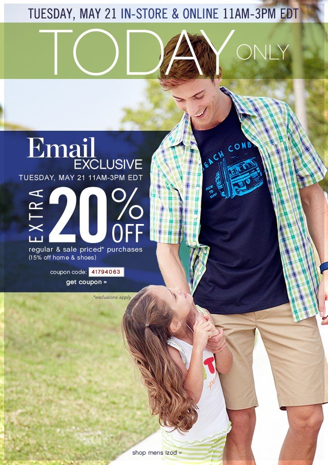 Email Exclusive. Extra 20% off Tuesday, May 21. Get coupon.