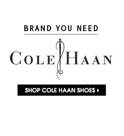 BRAND YOU NEED. Cole Haan. SHOP COLE HAAN SHOES