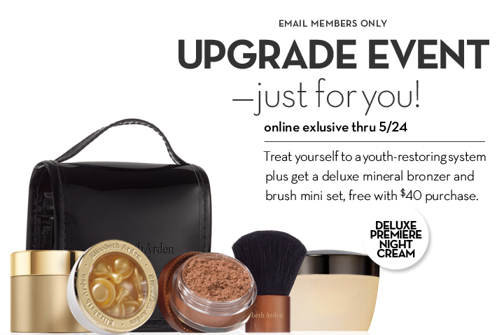 EMAIL MEMBERS ONLY. UPGRADE EVENT — just for you! online exclusive thru 5/24. Treat yourself to a youth-restoring system plus get a deluxe mineral bronzer and brush mini set, free with $40 purchase.  DELUXE PREMIERE NIGHT CREAM.