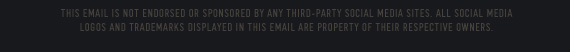 THIS EMAIL IS NOT ENDORSED OR SPONSORED BY ANY THIRD–PARTY  SOCIAL MEDIA SITES.