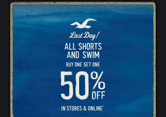 Last Day! ALL SHORTS AND SWIM BUY ONE GET ONE 50% OFF IN STORES & ONLINE*