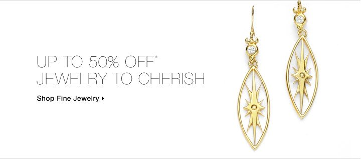 Up To 50% Off* Jewelry To Cherish
