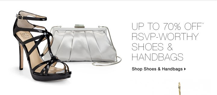Up To 70% Off* RSVP-Worthy Shoes & Handbags