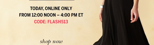 Today, online only. From 12:00 noon to 4:00 pm ET. Code: FLASH513
