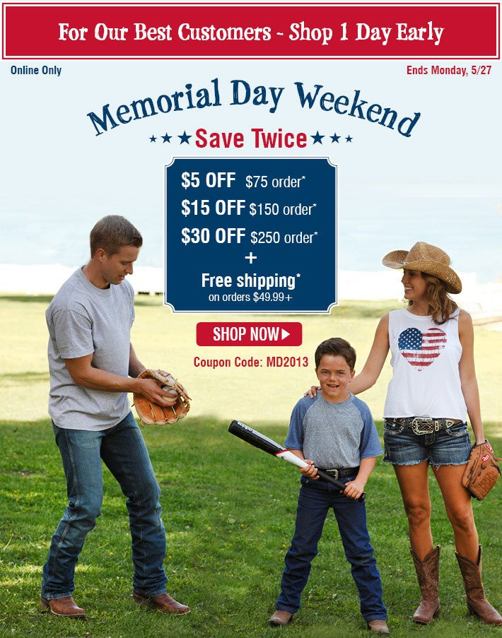 For Our Best Customers - Shop 1 Day Early - Memorial Day Weekend Save Twice - $5 Off $75 Order, $15 Off $150 Order, $30 Off $250 Order