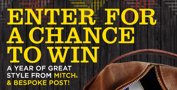 Enter for a Chance to Win a Year of Great Style from MITCH(r) and Bespoke Post!