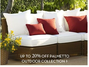 UP TO 20% OFF PALMETTO OUTDOOR COLLECTION
