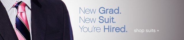 New Grad. New Suit. You're Hired. Shop now.