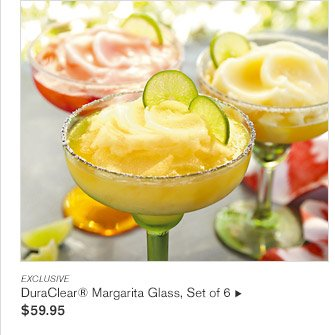 EXCLUSIVE -- DuraClear® Margarita Glass, Set of 6, $59.95