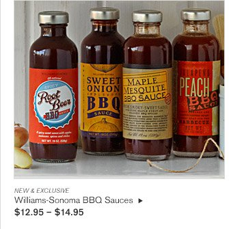 NEW & EXCLUSIVE -- Williams-Sonoma BBQ Sauces, $12.95 - $14.95