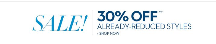 SALE! 30% OFF** already-reduced styles Shop Now