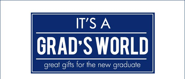 IT'S A GRAD'S WORLD great gifts for the new graduate