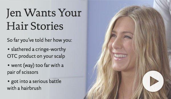 Jen wants your hair stories