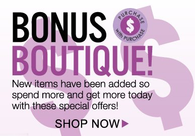 Bonus Boutique! New items have been added so spend more and get more today with these special offers! Shop Now>>