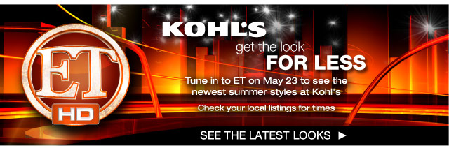 Kohl's get the look for less. Tune in to ET on May 23 to see the newest summer styles sold exclusively at Kohl's! Check your local listings for times. SEE THE LATEST LOOKS