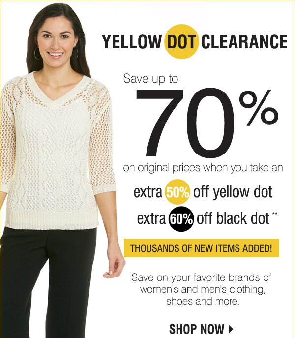 YELLOW DOT CLEARANCE Save up to 70% on original prices when you take an extra 50% off yellow dot extra 60% off black dot**. Save on your favorite brands of women's and men's clothing, shoes and more. Shop now