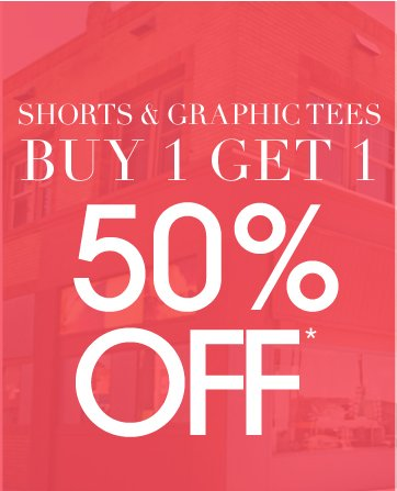Shorts and Graphic Tees - BOGO 50% Off