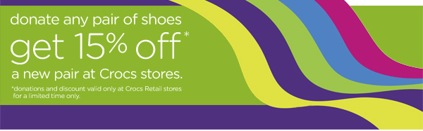 donate any pair of shoes get 15% off* a new pair at Crocs stores