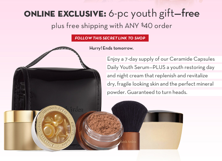 ONLINE EXCLUSIVE: 6-pc youth gift - free plus free shipping with ANY $40 order. FOLLOW THIS SECRET LINK TO SHOP. Hurry! Ends tomorrow. Enjoy a 7-day supply of our Ceramide Capsules Daily Youth Serum - PLUS a youth restoring day and night cream that replenish and revitalize dry, fragile looking skin and the perfect mineral powder. Guaranteed to turn heads.