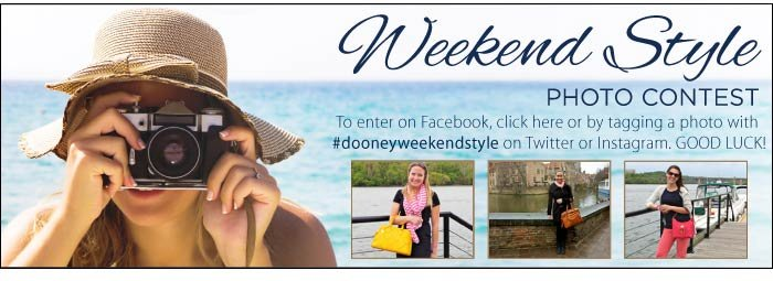 Weekend Style Photo Contest. To enter on Facebook, click here or by tagging a photo with #dooneyweekendstyle on Twitter or Instagram. GOOD LUCK!