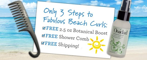 Only 3 Steps to Fabulous Beach Curls: FREE 2.5 oz Botanical Boost FREE Shower Comb FREE Shipping!