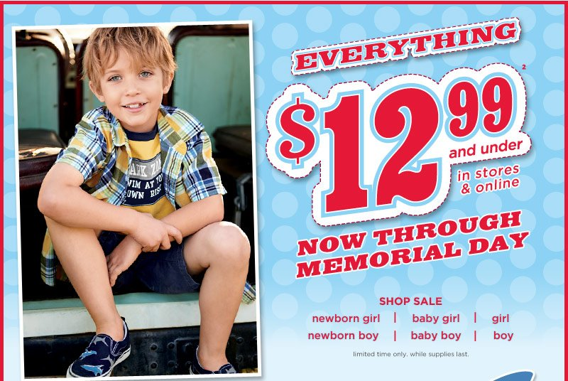 Everything $12.99 And Under(2) In Stores & Online. Now Through Memorial Day. Limited time only. While supplies last.