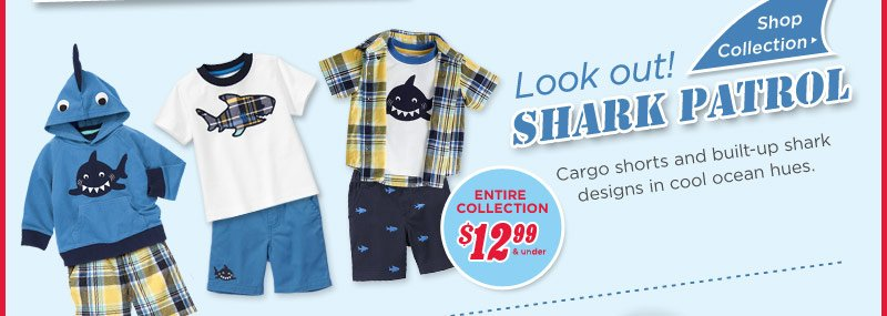 Look out! Shark Patrol. Cargo shorts and built-up shark designs in cool ocean hues. Shop Collection. $12.99 & Under Entire Collection.