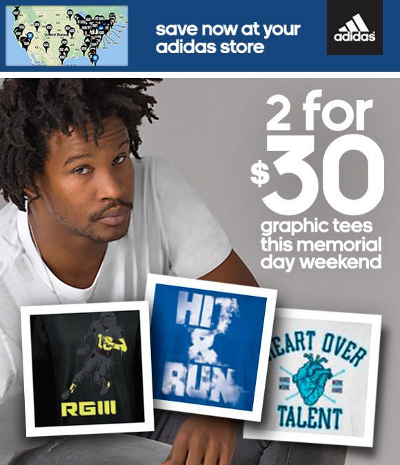 save now at your adidas store, 2 for $30 graphic tees this memorial day weekend