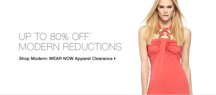 Up To 80% Off* Modern Reductions