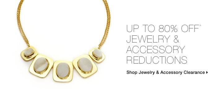 Up To 80% Off* Jewelry & Accessory Reductions