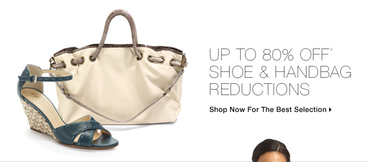 Up To 80% Off* Shoe & Handbag Reductions