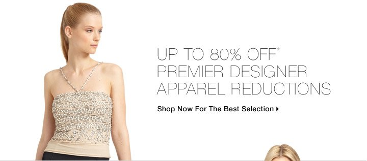Up To 80% Off* Premier Designer Apparel Reductions